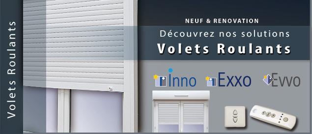 Nos solutions Volets Roulants pour le neuf et la Rénovation : Inno, Exxo, Evvo